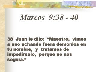 Marcos  9:38 - 40