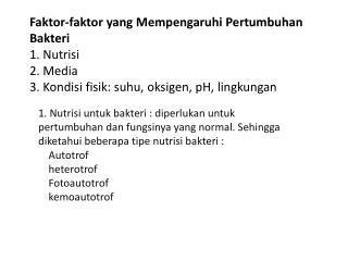 Faktor-faktor yang Mempengaruhi Pertumbuhan Bakteri 1. Nutrisi 2. Media 3. Kondisi fisik: suhu, oksigen, pH, lingkungan