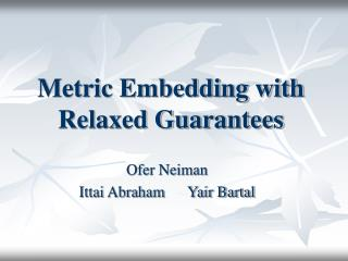 Metric Embedding with Relaxed Guarantees