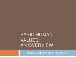 BASIC HUMAN VALUES:  AN OVERVIEW