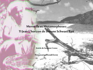 Merveille et Metamorphoses: TI Jean L horizon de Simone Schwarz Bart