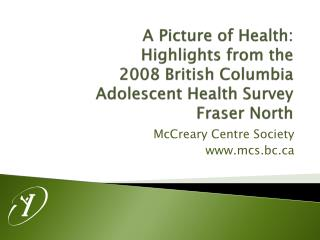 A Picture of Health:  Highlights from the  2008 British Columbia  Adolescent Health Survey Fraser North