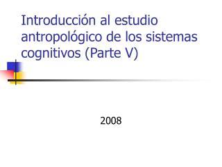 Introducci n al estudio antropol gico de los sistemas cognitivos Parte V