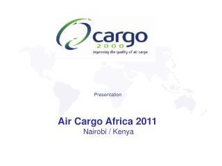 Presentation     Air Cargo Africa 2011  Nairobi