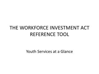THE WORKFORCE INVESTMENT ACT  REFERENCE TOOL