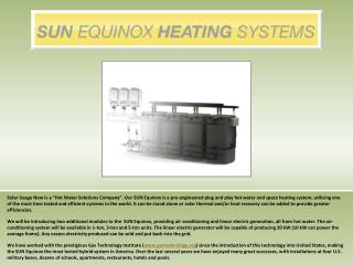 Solar Usage Now is a  Hot Water Solutions Company . Our SUN Equinox is a pre-engineered plug and play hot water and spac