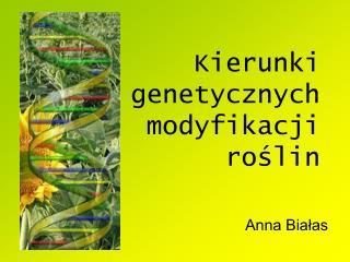 Kierunki genetycznych modyfikacji  roslin