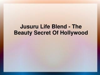 Jusuru Life Blend - The Beauty Secret Of Hollywood