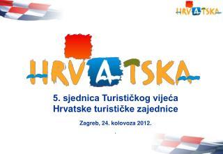 5. sjednica Turistickog vijeca  Hrvatske turisticke zajednice   Zagreb, 24. kolovoza 2012. .