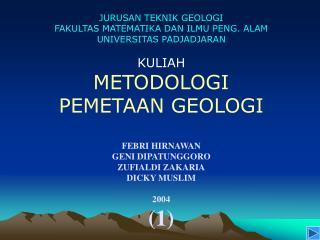 JURUSAN TEKNIK GEOLOGI FAKULTAS MATEMATIKA DAN ILMU PENG. ALAM UNIVERSITAS PADJADJARAN  KULIAH  METODOLOGI  PEMETAAN GEO