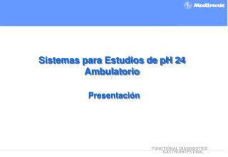 Nueva Generacion de Sistemas Ambulatorios para estudios de pH 24 Hrs.