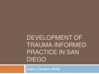 Development of Trauma-Informed Practice in San Diego
