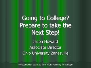Going to College Prepare to take the Next Step