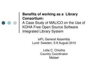 Benefits of working as a  Library Consortium:  A Case Study of MALICO on the Use of KOHA Free Open Source Software Integ
