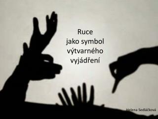 Ruce  jako symbol v tvarn ho vyj dren