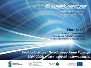 Piotr Zuber Dyrektor Departamentu  Koordynacji Polityki Strukturalnej Ministerstwo Rozwoju Regionalnego