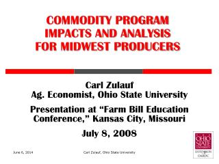 Carl Zulauf Ag. Economist, Ohio State University  Presentation at  Farm Bill Education Conference,  Kansas City, Missour