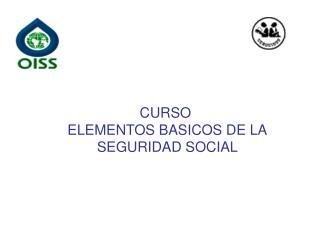 CURSO  ELEMENTOS BASICOS DE LA SEGURIDAD SOCIAL