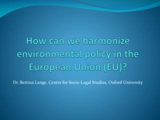 How can we harmonize environmental policy in the European Union EU