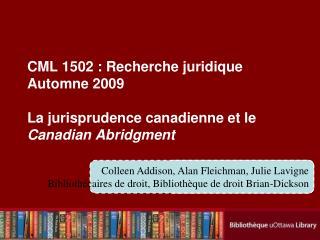 CML 1502 : Recherche juridique Automne 2009  La jurisprudence canadienne et le Canadian Abridgment