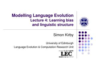 Modelling Language Evolution Lecture 4: Learning bias  and linguistic structure