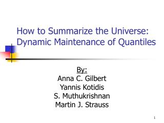 How to Summarize the Universe: Dynamic Maintenance of Quantiles