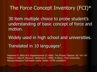 30 item multiple choice to probe student s understanding of basic concept of force and motion.  Widely used in high scho