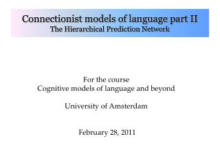 For the course Cognitive models of language and beyond  University of Amsterdam    February 28, 2011