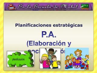 P.A. Elaboraci n y socializaci n