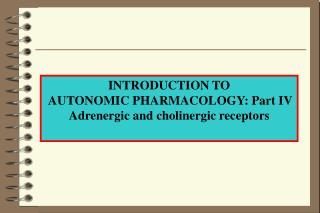 INTRODUCTION TO  AUTONOMIC PHARMACOLOGY: Part IV Adrenergic and cholinergic receptors