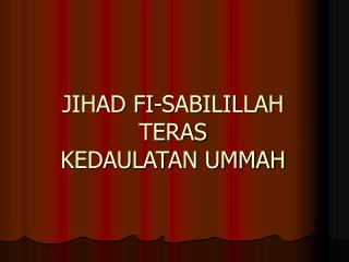 JIHAD FI-SABILILLAH TERAS KEDAULATAN UMMAH