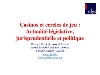 Casinos et cercles de jeu :  Actualit  l gislative, jurisprudentielle et politique