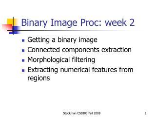 Binary Image Proc: week 2