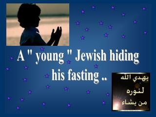 A  young  Jewish hiding  his fasting ..