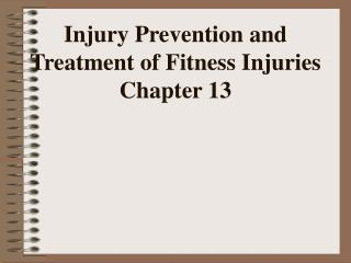 Injury Prevention and Treatment of Fitness Injuries Chapter 13