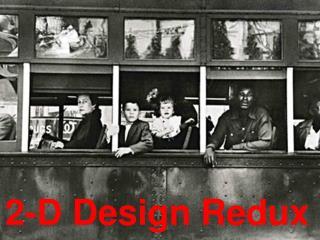 2-D Design Redux
