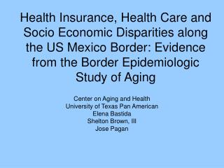 Health Insurance, Health Care and Socio Economic Disparities along the US Mexico Border: Evidence from the Border Epidem