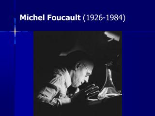 Michel Foucault 1926-1984