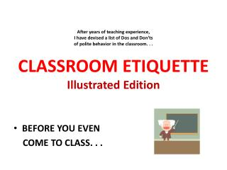 After years of teaching experience,  I have devised a list of Dos and Donts  of polite behavior in the classroom. . .