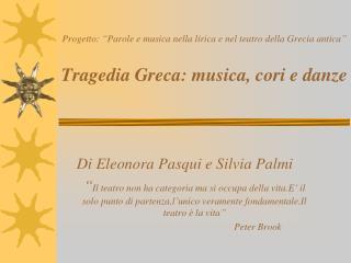 Progetto:  Parole e musica nella lirica e nel teatro della Grecia antica    Tragedia Greca: musica, cori e danze