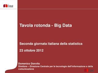 Tavola rotonda - Big Data     Seconda giornata italiana della statistica  23 ottobre 2012
