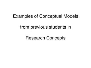 Examples of Conceptual Models  from previous students in  Research Concepts
