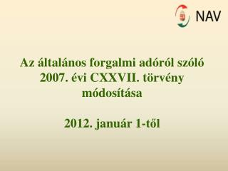 Az  ltal nos forgalmi ad r l sz l  2007.  vi CXXVII. t rv ny m dos t sa  2012. janu r 1-tol