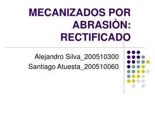 MECANIZADOS POR ABRASI N: RECTIFICADO