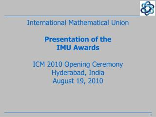 International Mathematical Union  Presentation of the IMU Awards  ICM 2010 Opening Ceremony Hyderabad, India August 19,