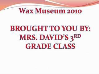 Mrs. David's Wax Museum Grade 3
