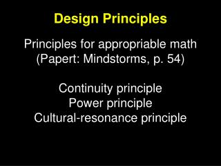Principles for appropriable math Papert: Mindstorms, p. 54  Continuity principle Power principle Cultural-resonance prin