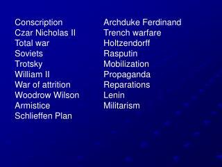 Conscription  Archduke Ferdinand Czar Nicholas II  Trench warfare Total war   Holtzendorff Soviets   Rasputin Trotsky