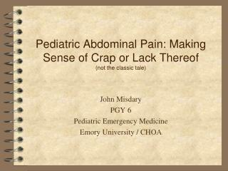 Pediatric Abdominal Pain: Making Sense of Crap or Lack Thereof not the classic tale