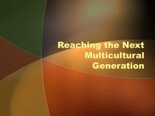 Reaching the Next Multicultural Generation